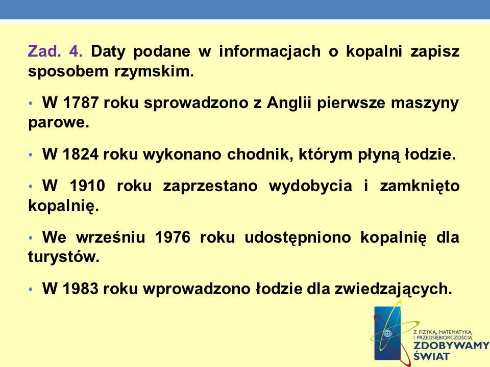 Zad. 4. Daty podane w informacjach o kopalni zapisz sposobem rzymskim.