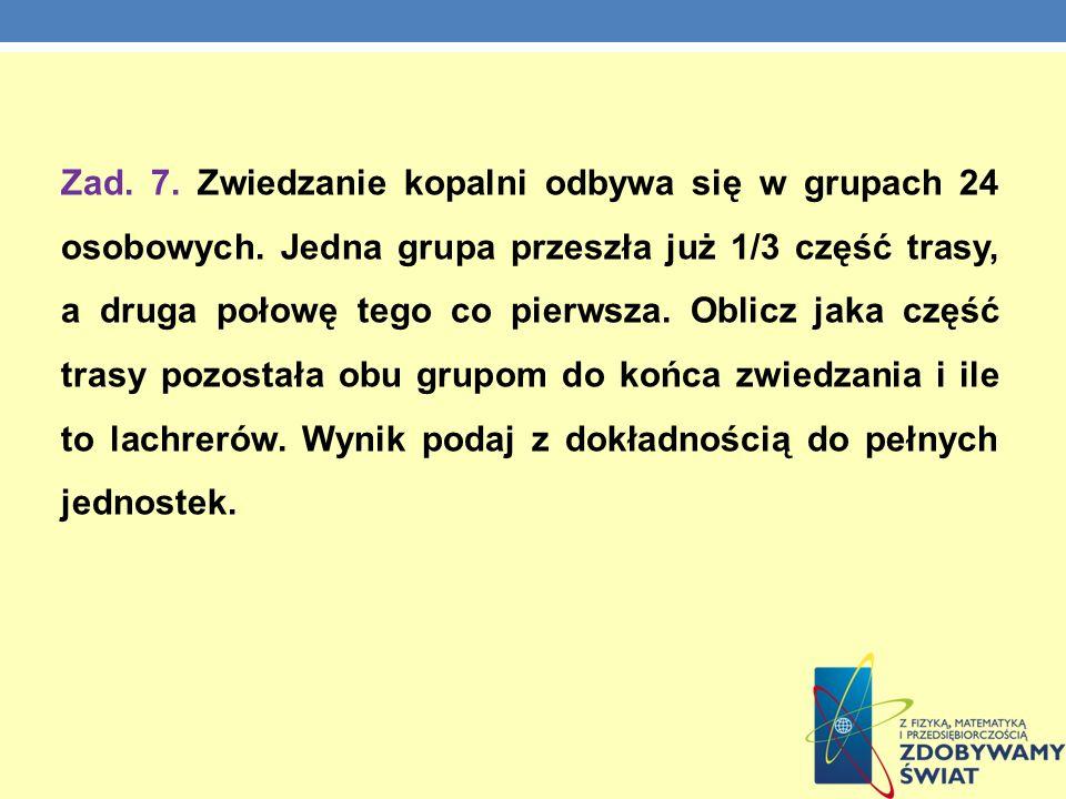 Zad. 7. Zwiedzanie kopalni odbywa się w grupach 24 osobowych