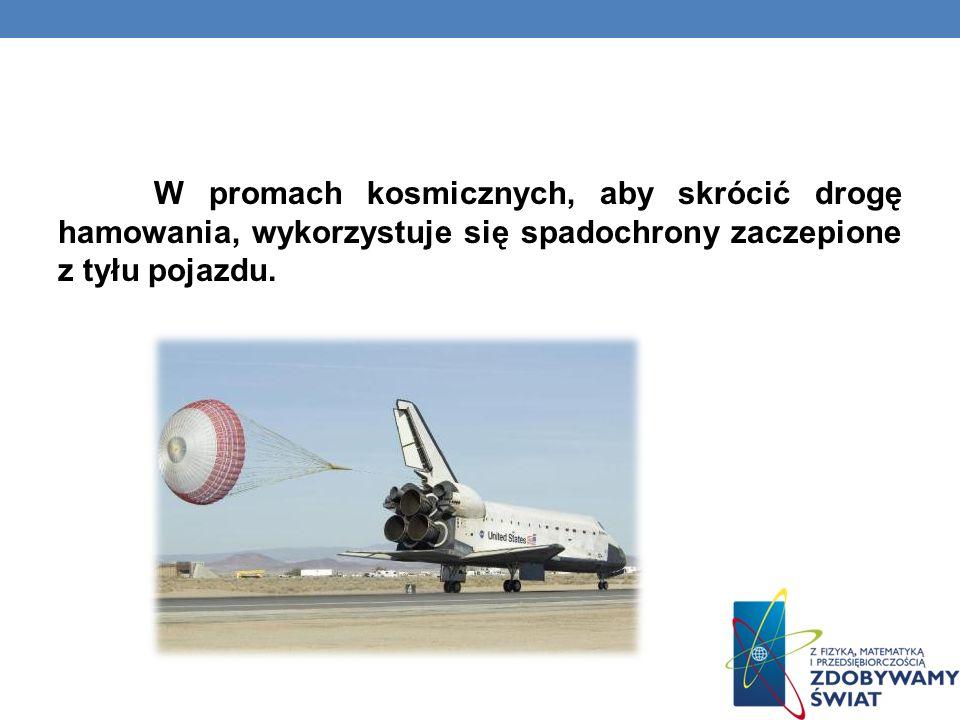W promach kosmicznych, aby skrócić drogę hamowania, wykorzystuje się spadochrony zaczepione z tyłu pojazdu.