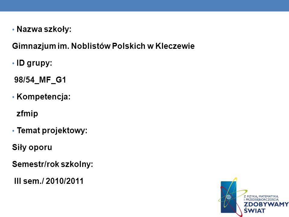 Nazwa szkoły: Gimnazjum im. Noblistów Polskich w Kleczewie. ID grupy: 98/54_MF_G1. Kompetencja: zfmip.