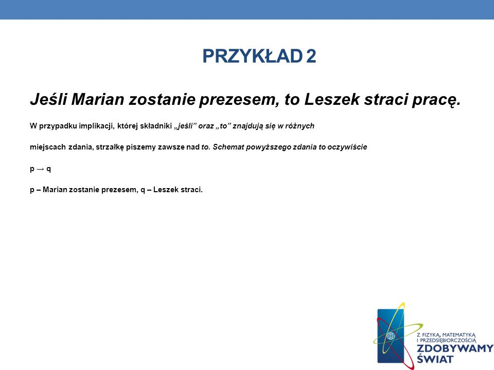 PRZYKŁAD 2 Jeśli Marian zostanie prezesem, to Leszek straci pracę.