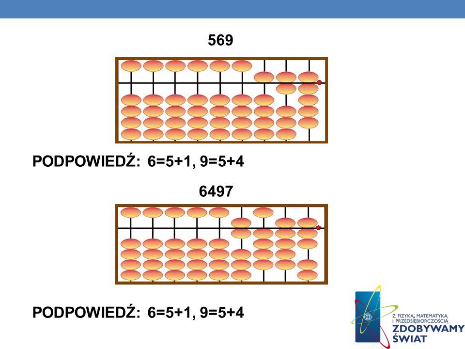 569 PODPOWIEDŹ: 6=5+1, 9=5+4 6497