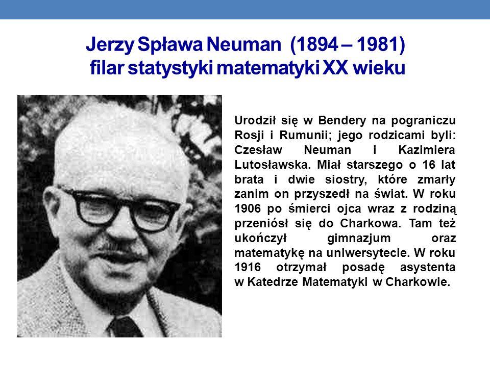 Jerzy Spława Neuman (1894 – 1981) filar statystyki matematyki XX wieku