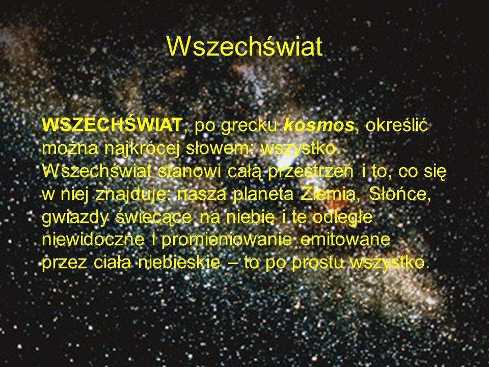 Wszechświat WSZECHŚWIAT, po grecku kosmos, określić można najkrócej słowem: wszystko.
