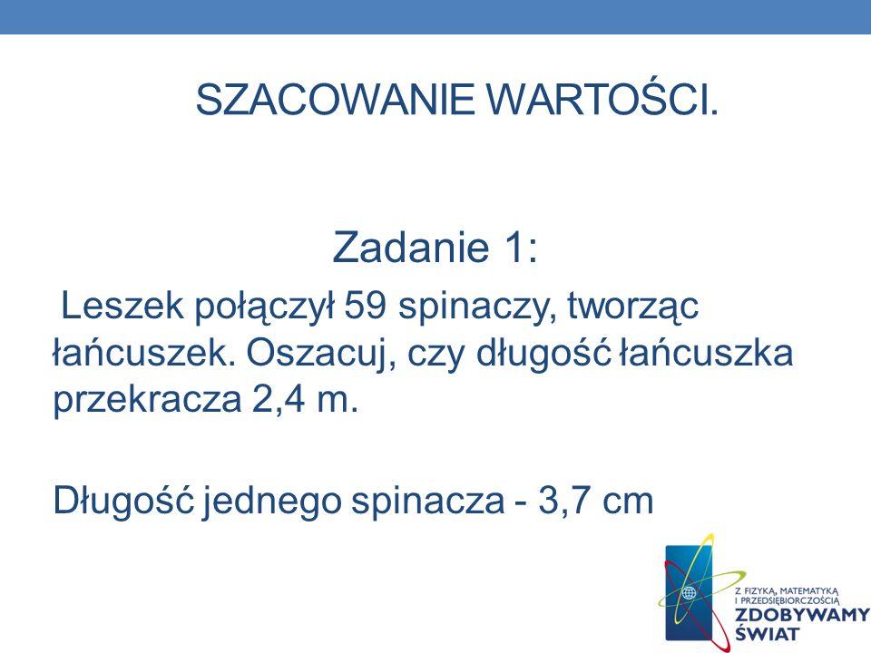 SZACOWANIE WARTOŚCI. Zadanie 1: Długość jednego spinacza - 3,7 cm