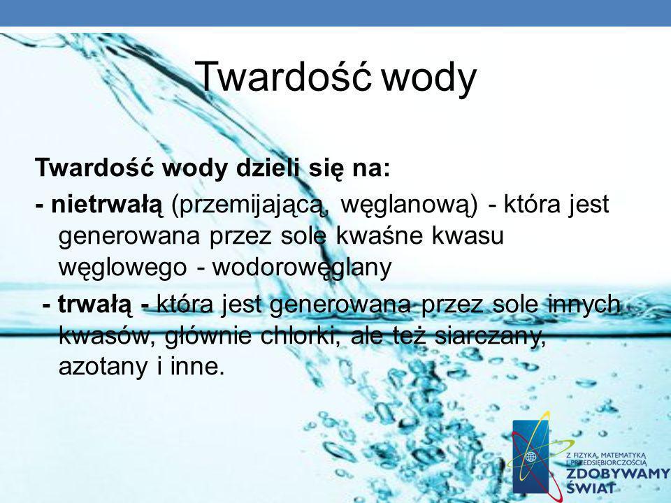 Twardość wody Twardość wody dzieli się na: