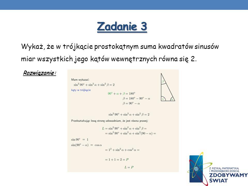 Zadanie 3 Wykaż, że w trójkącie prostokątnym suma kwadratów sinusów miar wszystkich jego kątów wewnętrznych równa się 2.