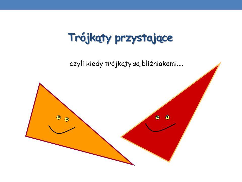 czyli kiedy trójkąty są bliźniakami....