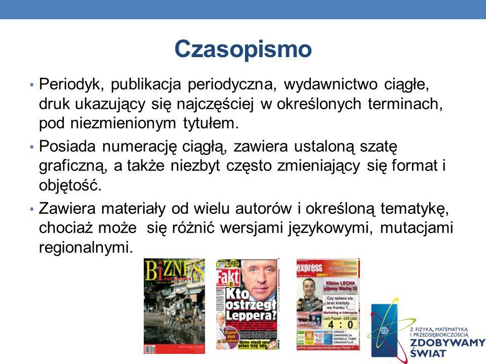 Czasopismo Periodyk, publikacja periodyczna, wydawnictwo ciągłe, druk ukazujący się najczęściej w określonych terminach, pod niezmienionym tytułem.