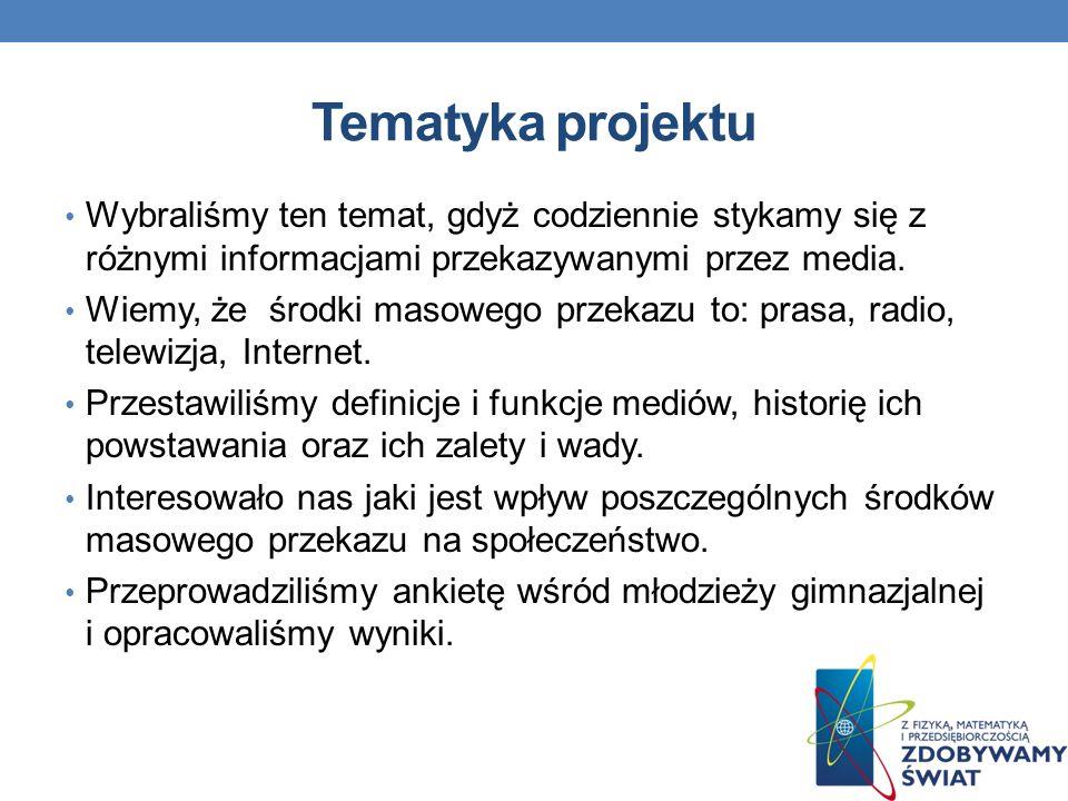 Tematyka projektu Wybraliśmy ten temat, gdyż codziennie stykamy się z różnymi informacjami przekazywanymi przez media.