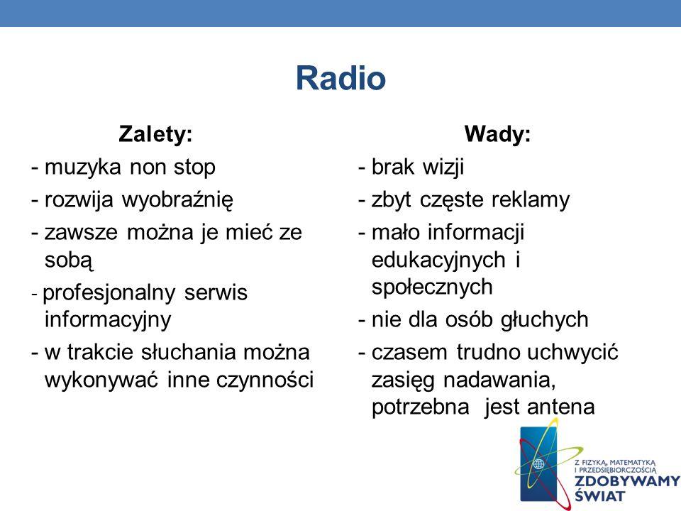 Radio Zalety: - muzyka non stop - rozwija wyobraźnię