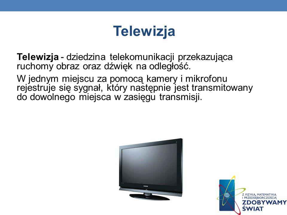 Telewizja Telewizja - dziedzina telekomunikacji przekazująca ruchomy obraz oraz dźwięk na odległość.