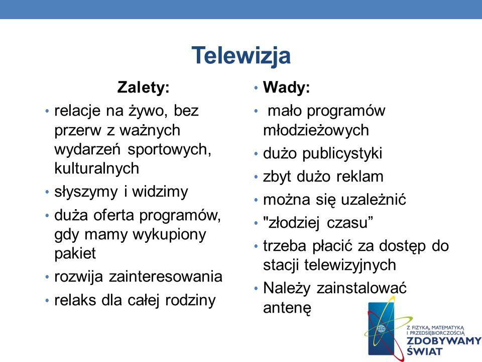 Telewizja Zalety: relacje na żywo, bez przerw z ważnych wydarzeń sportowych, kulturalnych. słyszymy i widzimy.