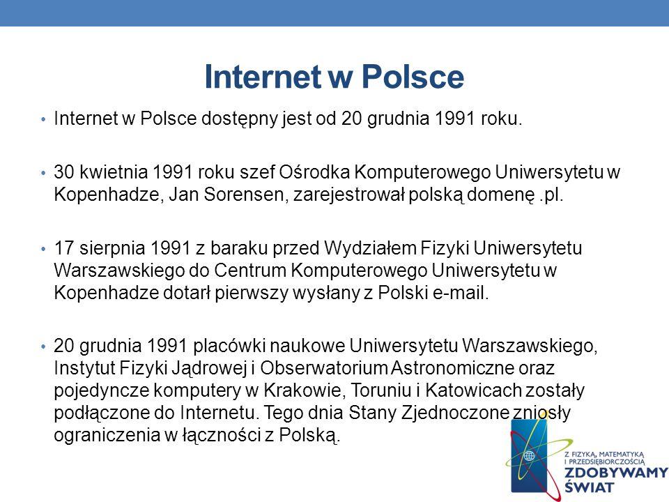 Internet w Polsce Internet w Polsce dostępny jest od 20 grudnia 1991 roku.