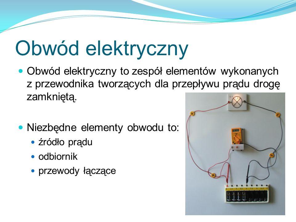 Obwód elektryczny Obwód elektryczny to zespół elementów wykonanych z przewodnika tworzących dla przepływu prądu drogę zamkniętą.