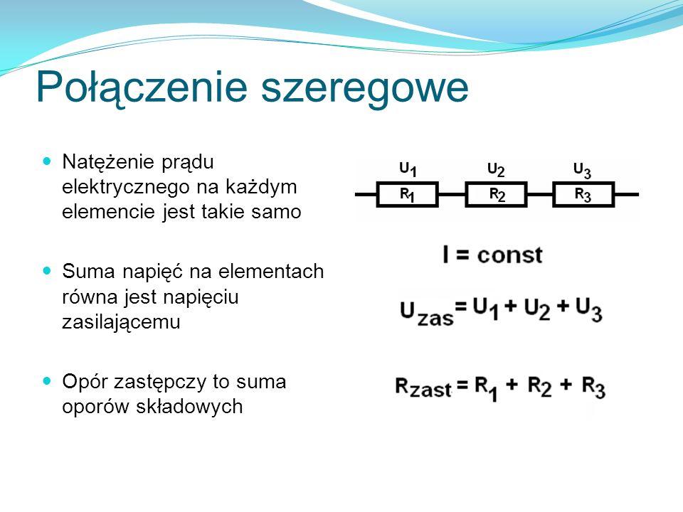 Połączenie szeregoweNatężenie prądu elektrycznego na każdym elemencie jest takie samo. Suma napięć na elementach równa jest napięciu zasilającemu.