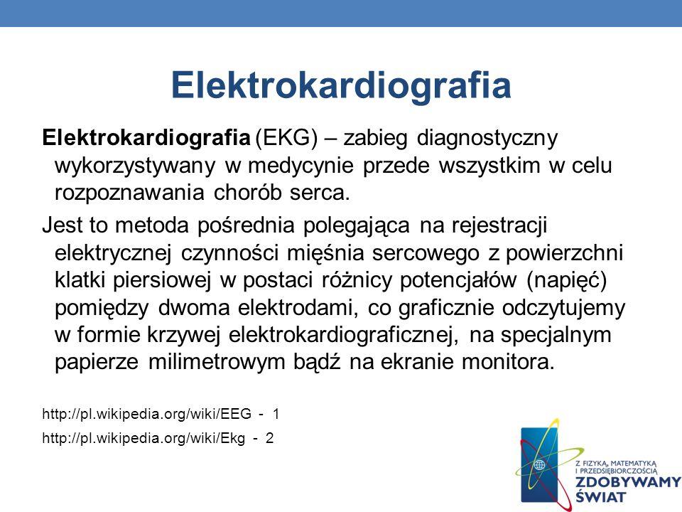 Elektrokardiografia Elektrokardiografia (EKG) – zabieg diagnostyczny wykorzystywany w medycynie przede wszystkim w celu rozpoznawania chorób serca.