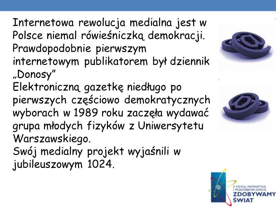 Internetowa rewolucja medialna jest w Polsce niemal rówieśniczką demokracji.