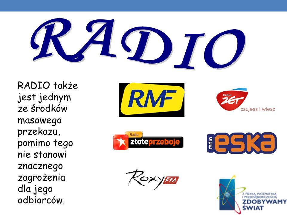 RADIO RADIO także jest jednym ze środków masowego przekazu, pomimo tego nie stanowi znacznego zagrożenia dla jego odbiorców.