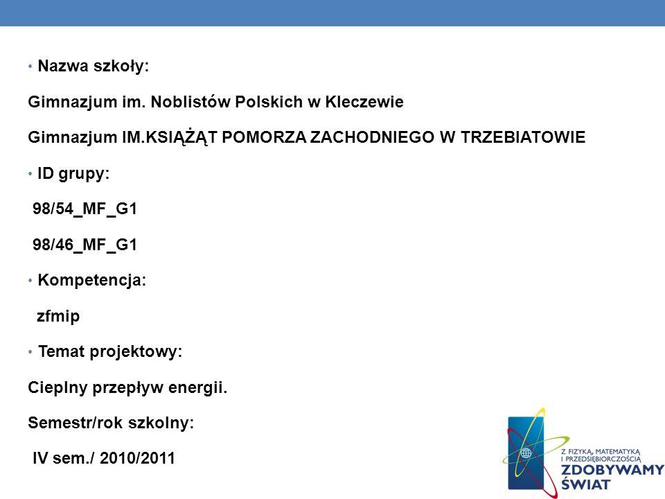 Nazwa szkoły: Gimnazjum im. Noblistów Polskich w Kleczewie. Gimnazjum IM.KSIĄŻĄT POMORZA ZACHODNIEGO W TRZEBIATOWIE.