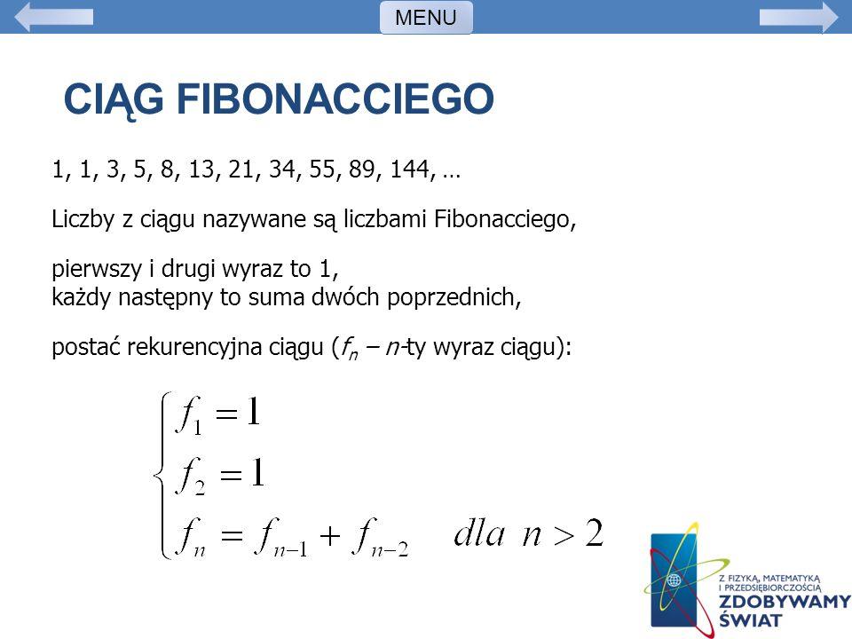 MENU Ciąg Fibonacciego. 1, 1, 3, 5, 8, 13, 21, 34, 55, 89, 144, … Liczby z ciągu nazywane są liczbami Fibonacciego,