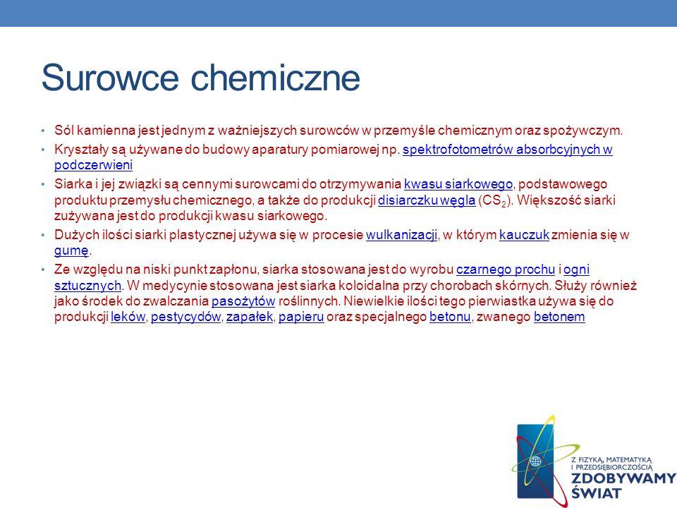 Surowce chemiczne Sól kamienna jest jednym z ważniejszych surowców w przemyśle chemicznym oraz spożywczym.