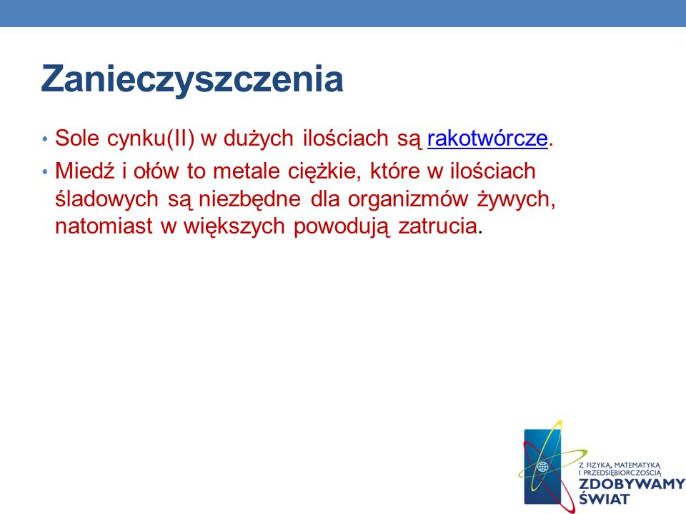 Zanieczyszczenia Sole cynku(II) w dużych ilościach są rakotwórcze.