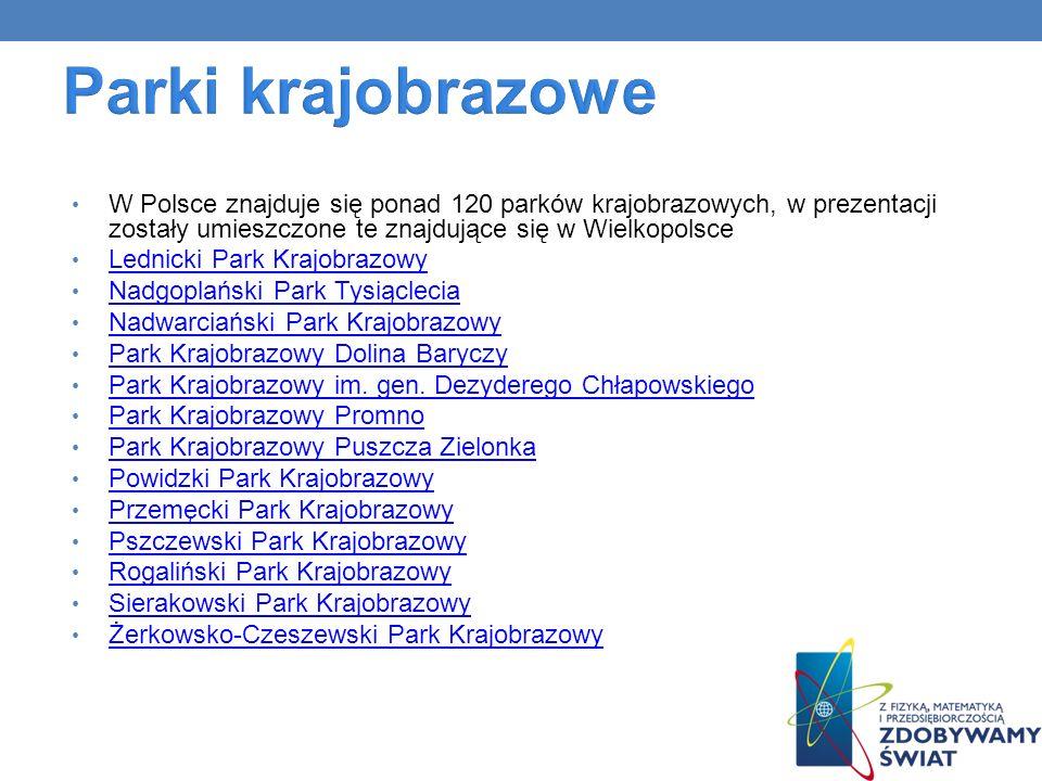 Parki krajobrazowe W Polsce znajduje się ponad 120 parków krajobrazowych, w prezentacji zostały umieszczone te znajdujące się w Wielkopolsce.