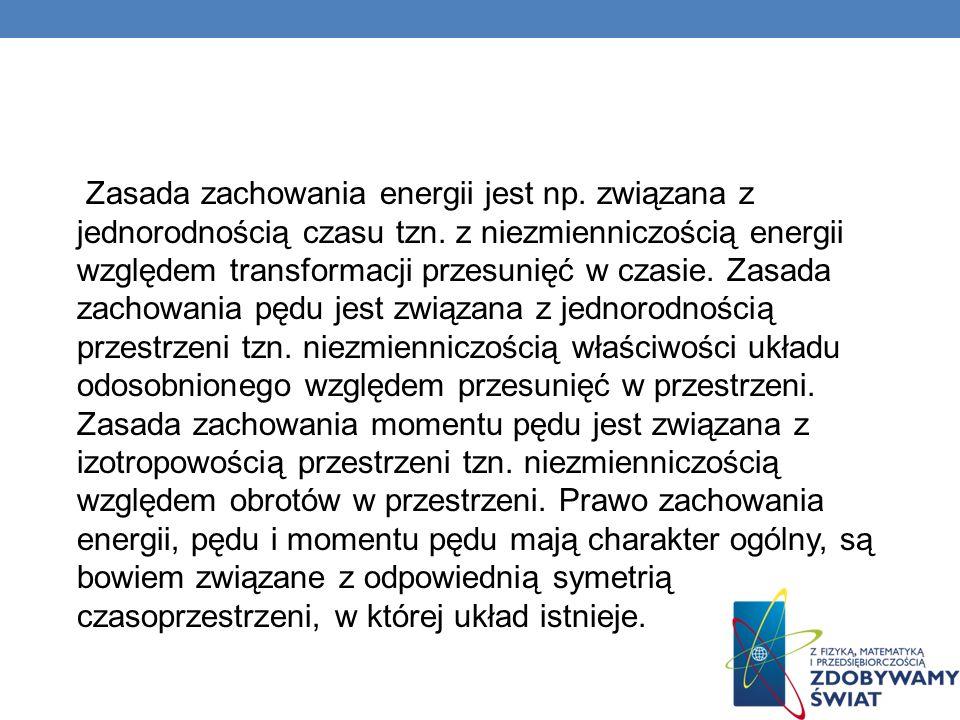 Zasada zachowania energii jest np. związana z jednorodnością czasu tzn