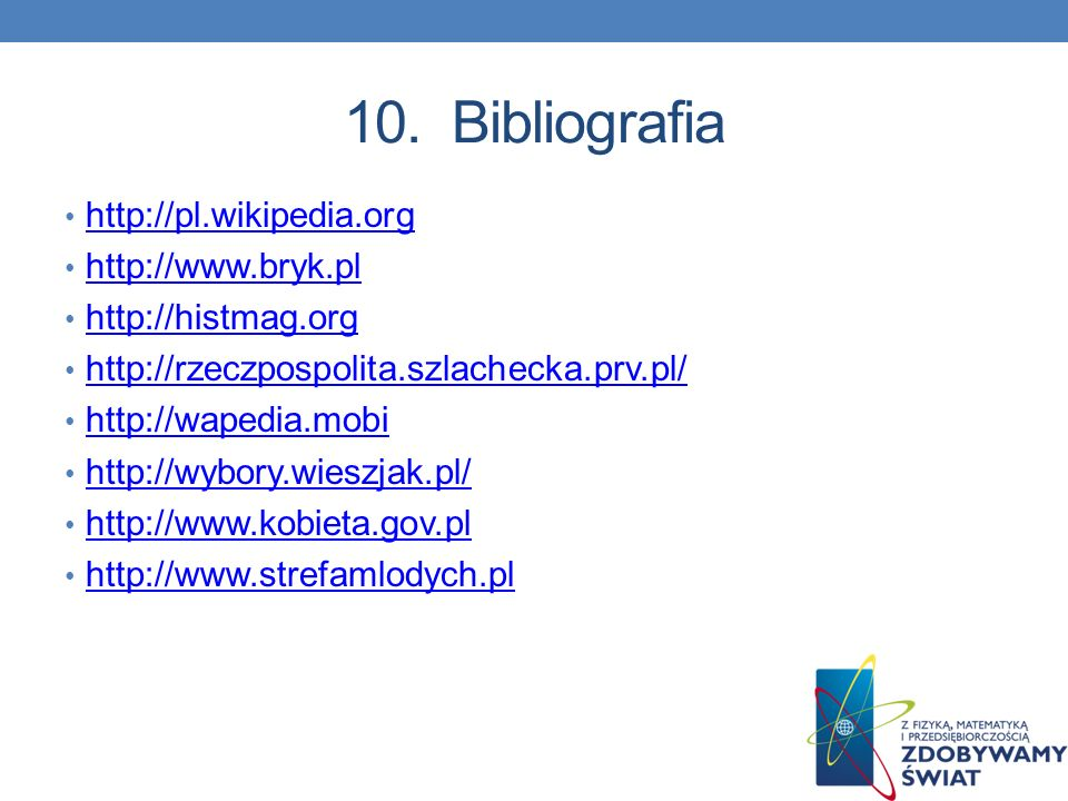 10. Bibliografia http://pl.wikipedia.org http://www.bryk.pl