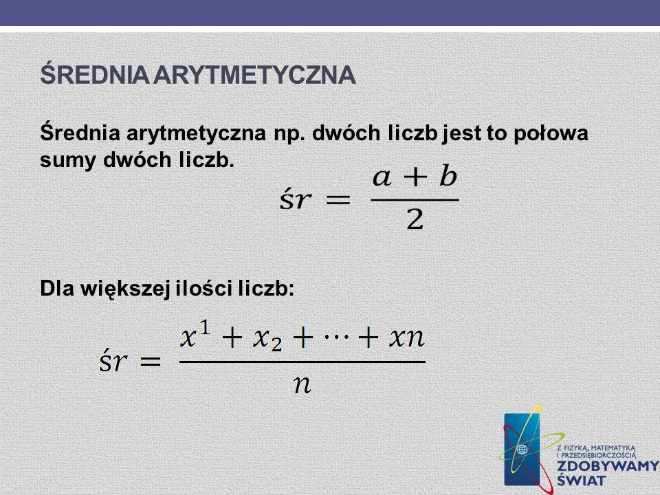 Średnia arytmetyczna Średnia arytmetyczna np. dwóch liczb jest to połowa sumy dwóch liczb.
