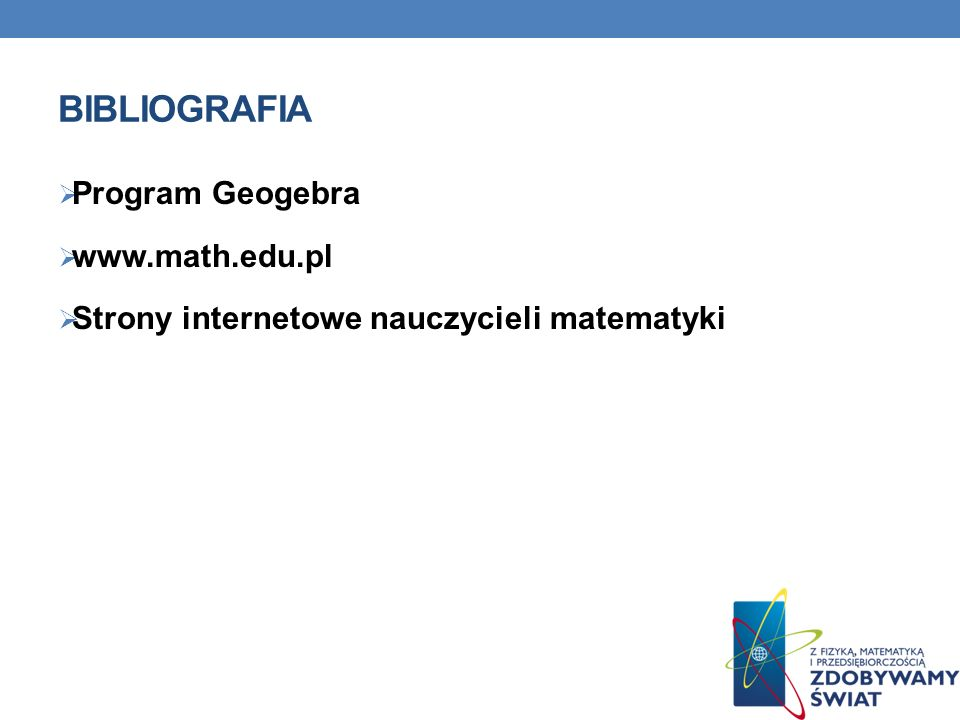 Bibliografia Program Geogebra www.math.edu.pl