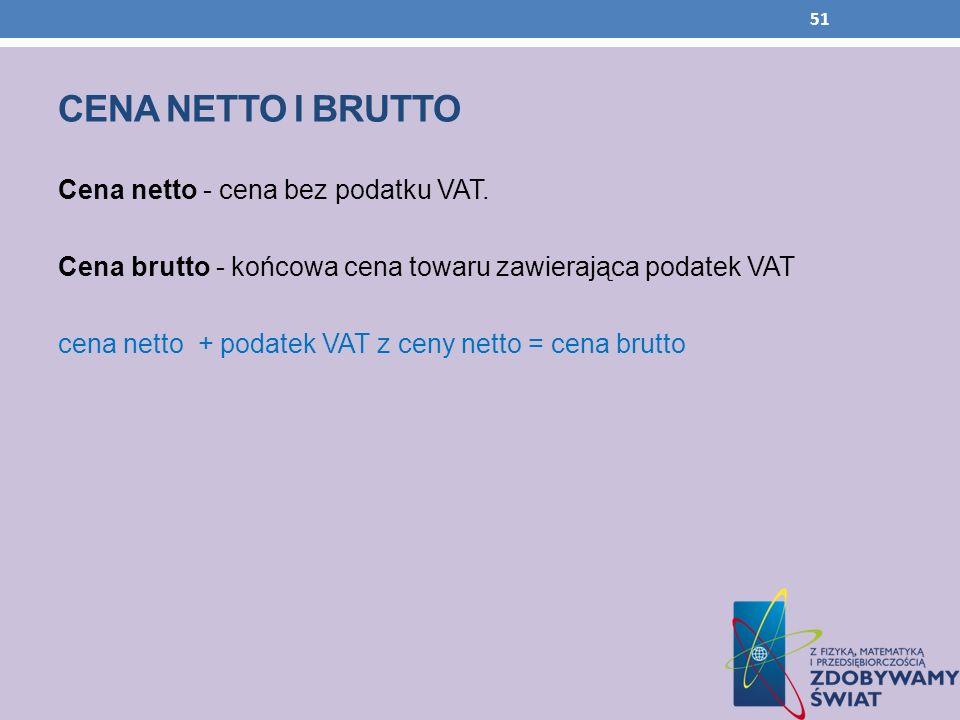 CENA NETTO I BRUTTO Cena netto - cena bez podatku VAT.