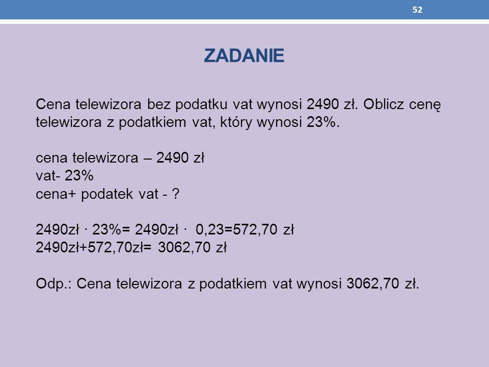 ZADANIE Cena telewizora bez podatku vat wynosi 2490 zł. Oblicz cenę telewizora z podatkiem vat, który wynosi 23%.