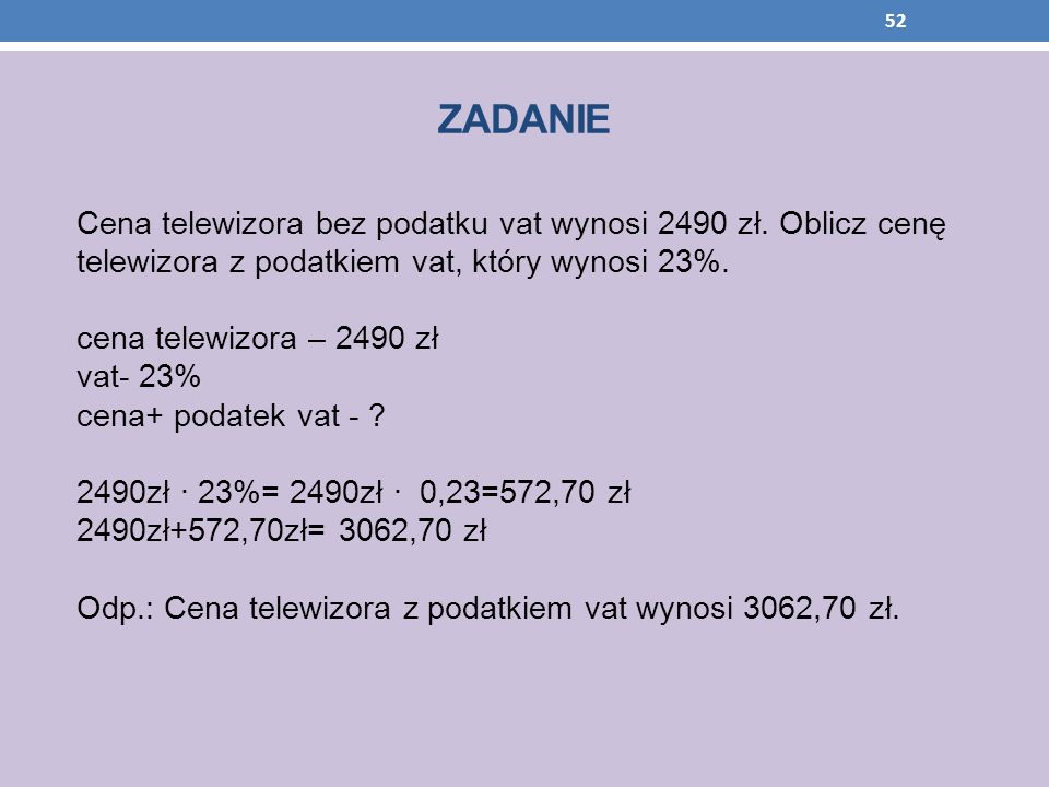 ZADANIECena telewizora bez podatku vat wynosi 2490 zł. Oblicz cenę telewizora z podatkiem vat, który wynosi 23%.