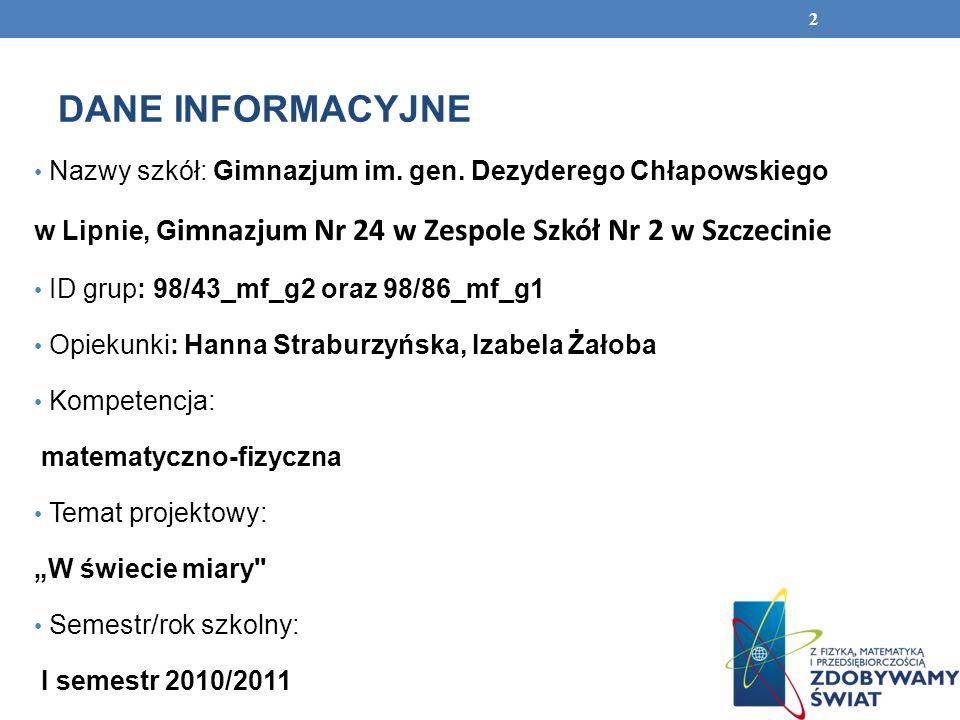 DANE INFORMACYJNE Nazwy szkół: Gimnazjum im. gen. Dezyderego Chłapowskiego. w Lipnie, Gimnazjum Nr 24 w Zespole Szkół Nr 2 w Szczecinie.