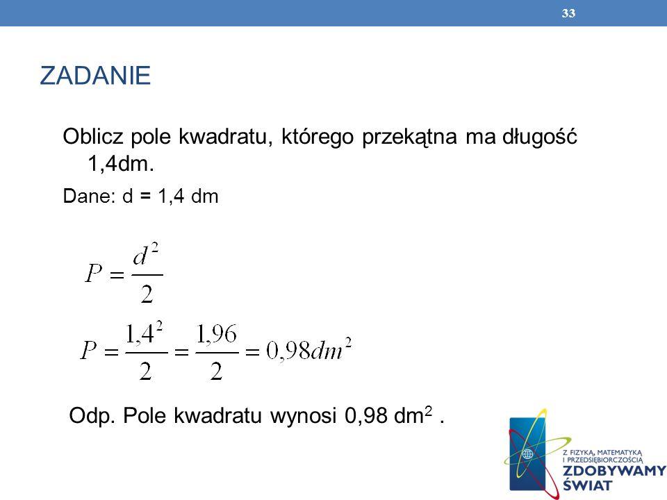 ZADANIE Oblicz pole kwadratu, którego przekątna ma długość 1,4dm.