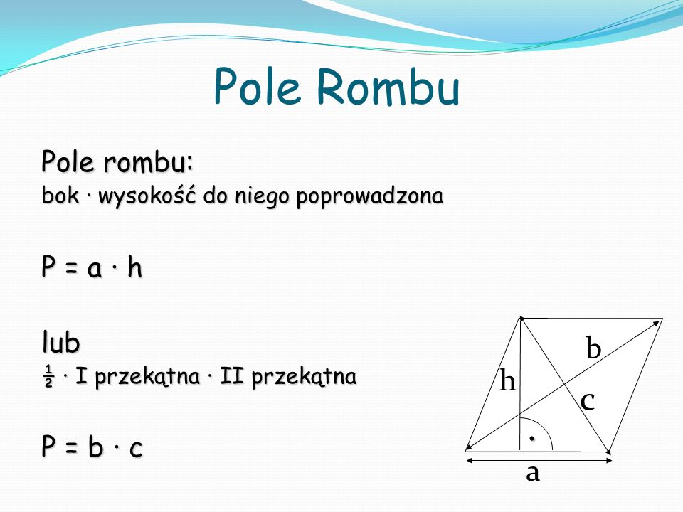 Pole Rombu . c b h a Pole rombu: P = a ∙ h lub P = b ∙ c