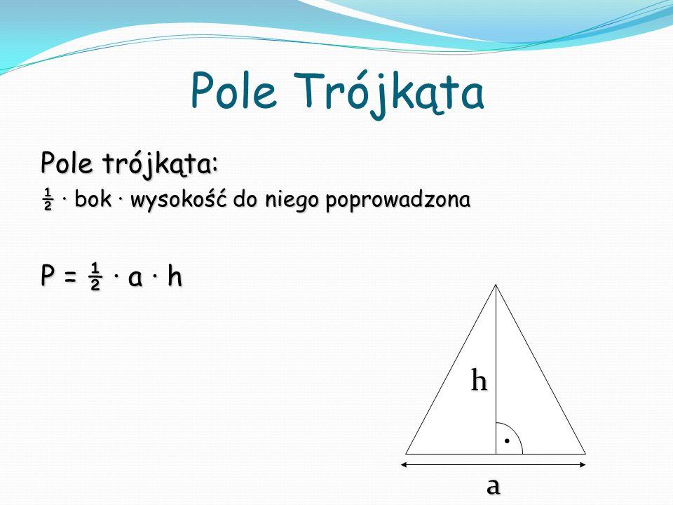 Pole Trójkąta ∙ h a Pole trójkąta: P = ½ ∙ a ∙ h