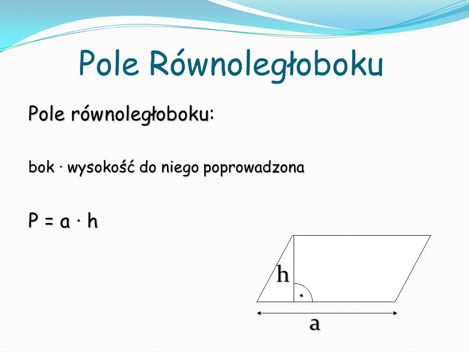 Pole Równoległoboku h . a Pole równoległoboku: P = a ∙ h