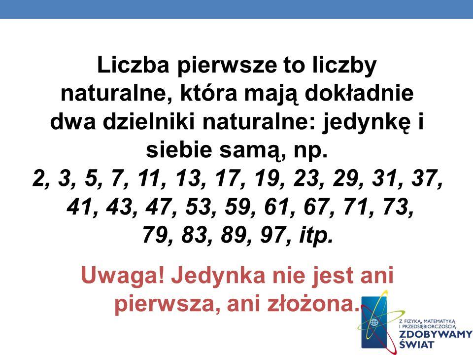 Liczba pierwsze to liczby naturalne, która mają dokładnie dwa dzielniki naturalne: jedynkę i siebie samą, np.