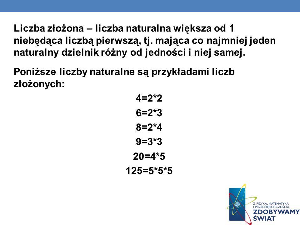 Liczba złożona – liczba naturalna większa od 1 niebędąca liczbą pierwszą, tj.