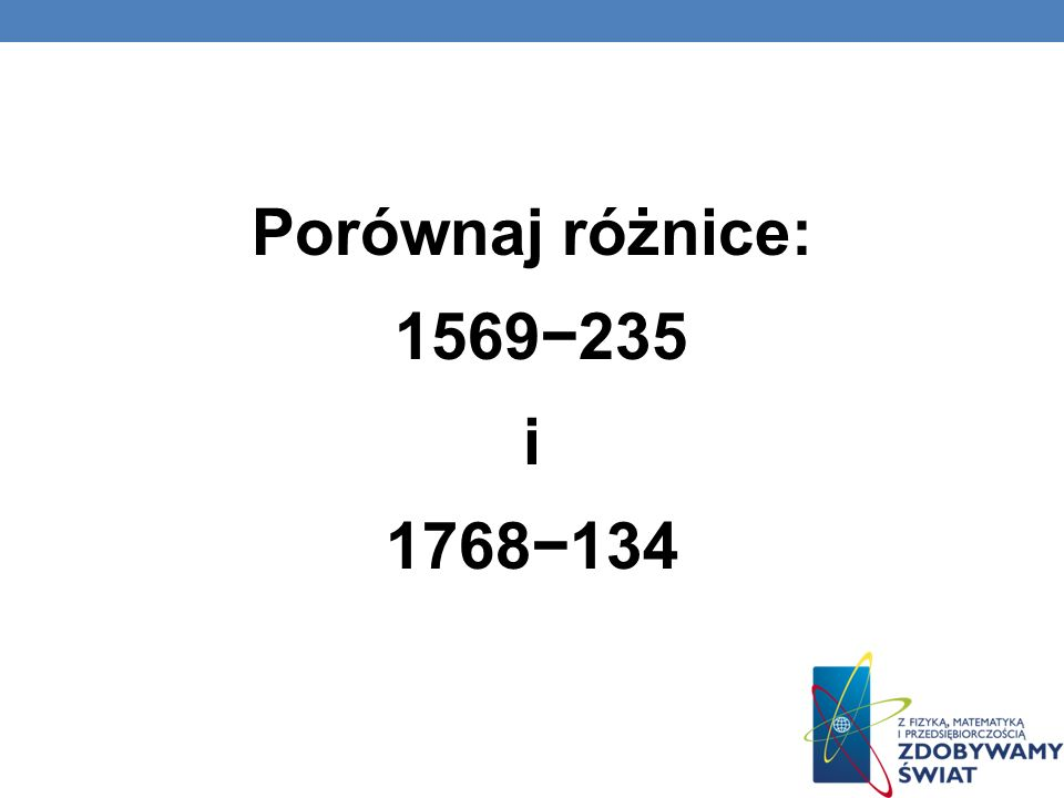Porównaj różnice: 1569−235 i 1768−134