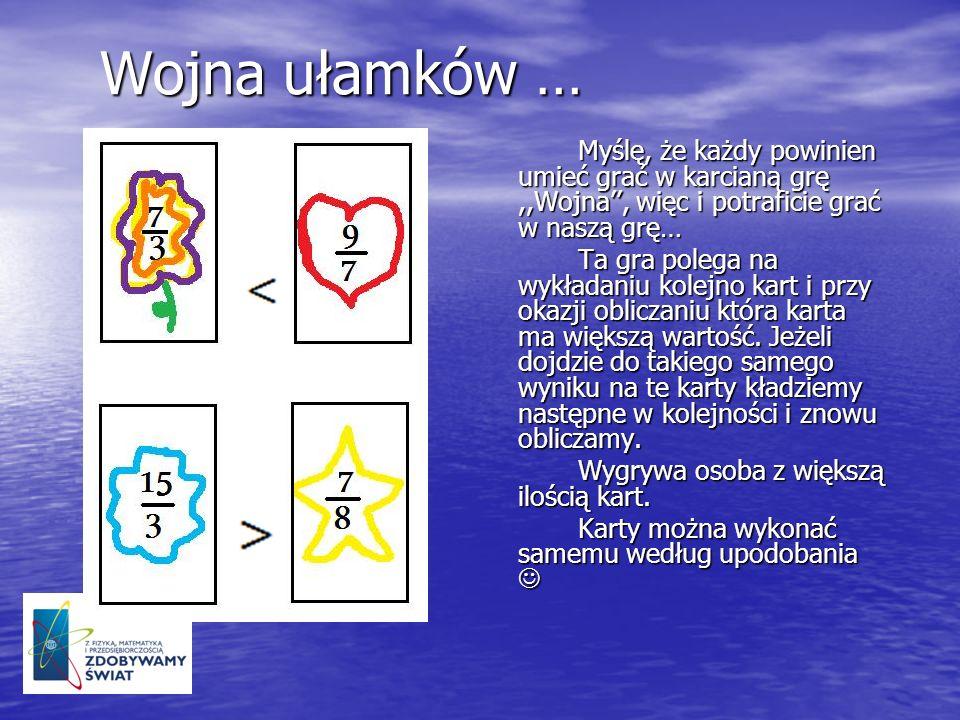 Wojna ułamków …Myślę, że każdy powinien umieć grać w karcianą grę ,,Wojna'', więc i potraficie grać w naszą grę…