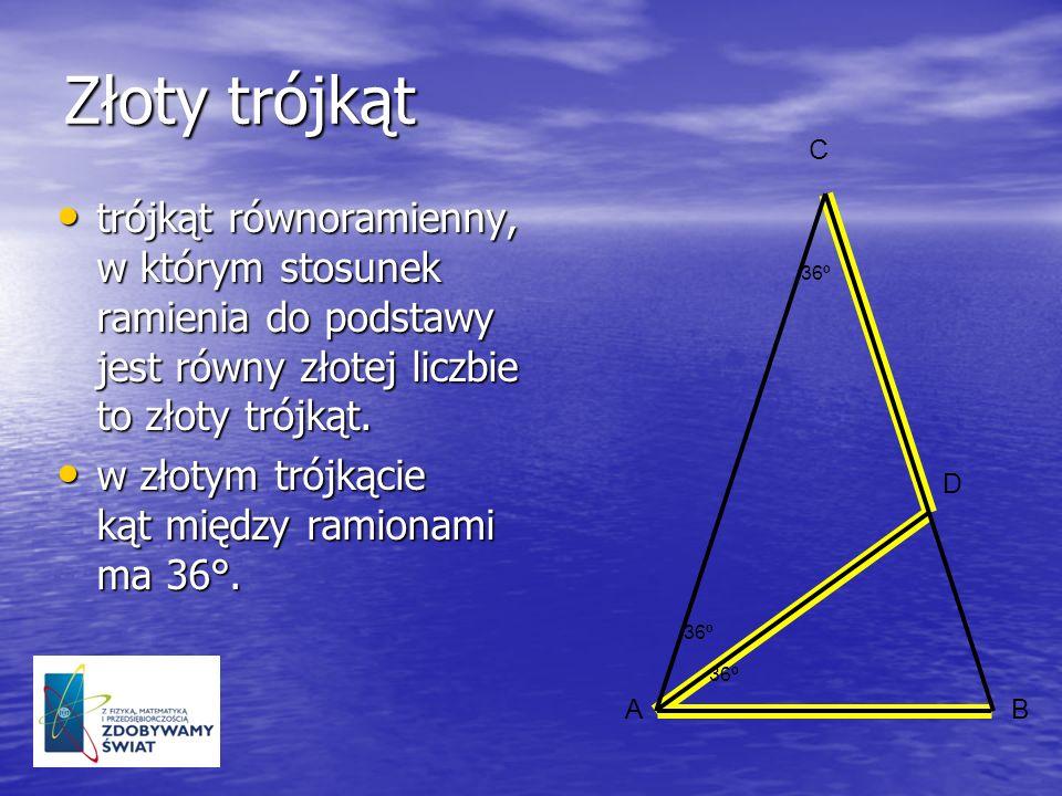 Złoty trójkąt36º. A. C. B. D. trójkąt równoramienny, w którym stosunek ramienia do podstawy jest równy złotej liczbie to złoty trójkąt.