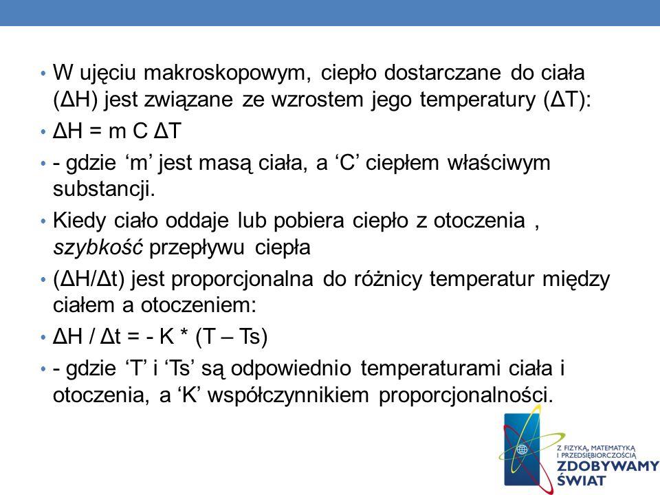 W ujęciu makroskopowym, ciepło dostarczane do ciała (ΔH) jest związane ze wzrostem jego temperatury (ΔT):