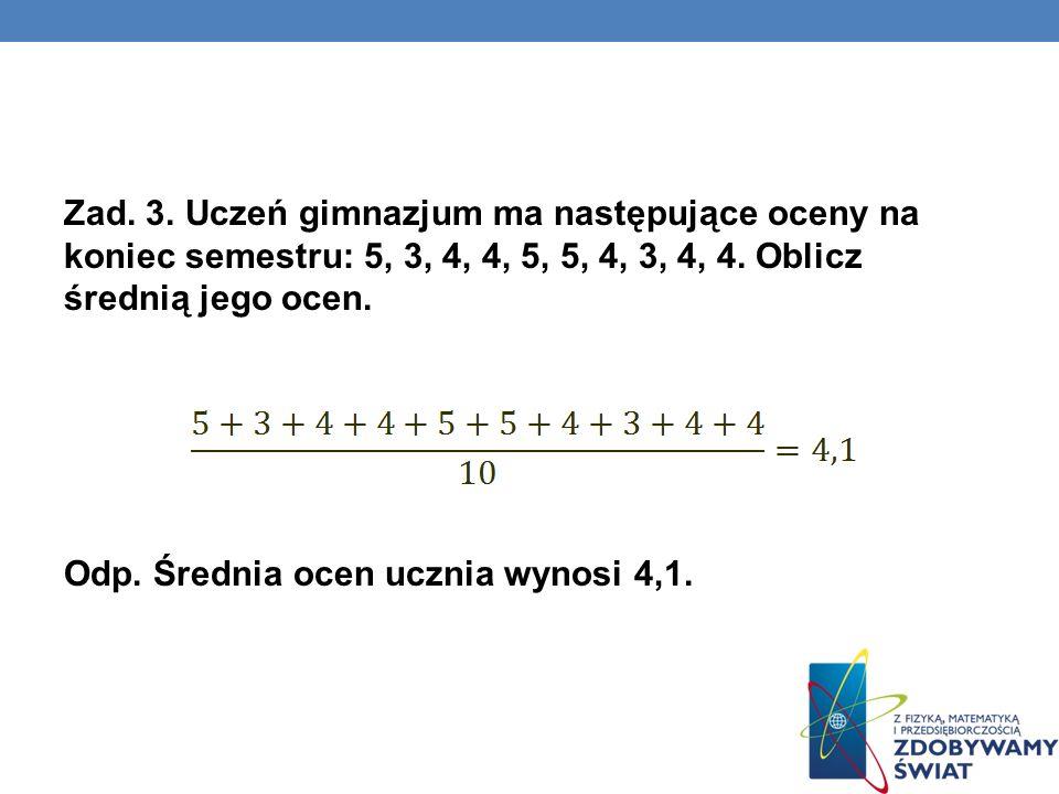 Zad. 3. Uczeń gimnazjum ma następujące oceny na koniec semestru: 5, 3, 4, 4, 5, 5, 4, 3, 4, 4.