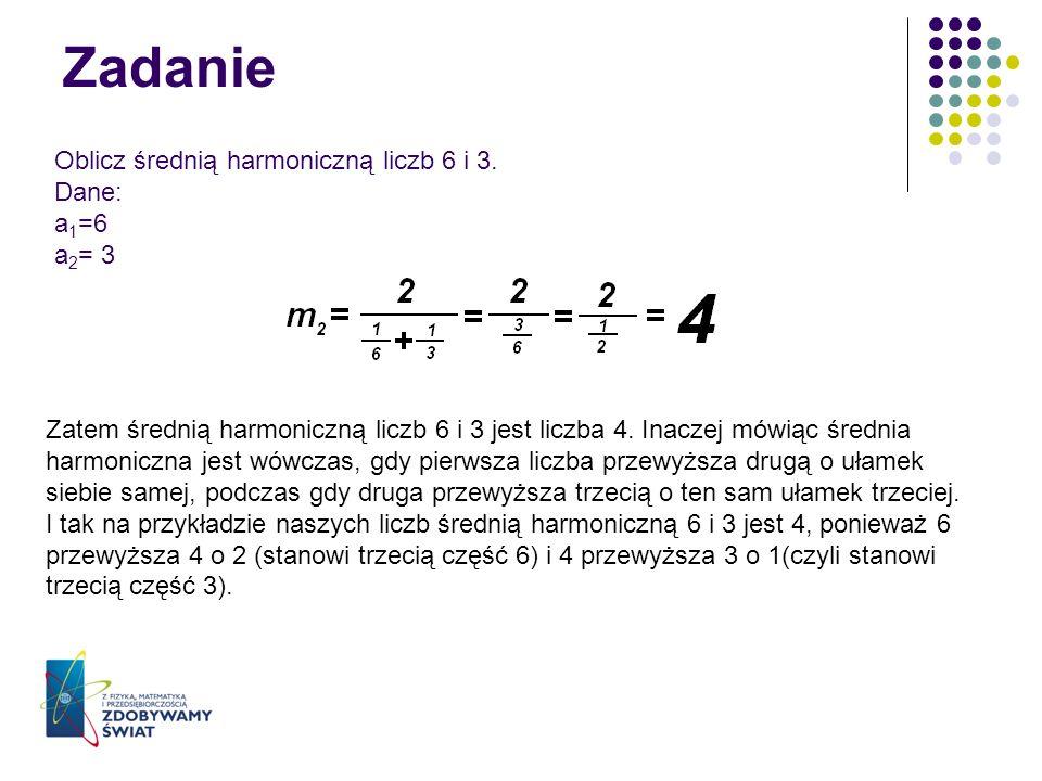 Zadanie Oblicz średnią harmoniczną liczb 6 i 3. Dane: a1=6 a2= 3