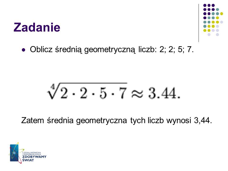 Zadanie Oblicz średnią geometryczną liczb: 2; 2; 5; 7.