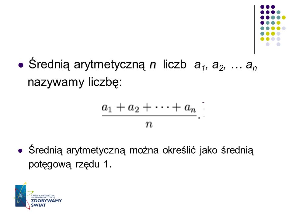 Średnią arytmetyczną n liczb a1, a2, … an nazywamy liczbę: